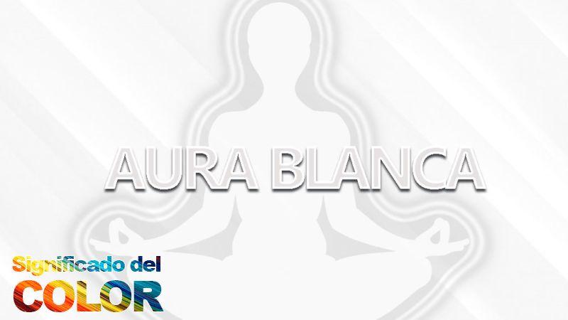 Significado del aura blanca