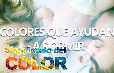 Qué colores nos ayudan a Dormir